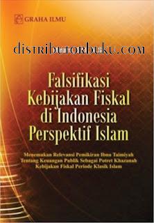 Falsifikasi Kebijakan Fiskal di Indonesia Perspektif Islam; Menemukan Relevansi Pemikiran Ibnu Taimiyah Tentang Keuangan Publik Sebagai Potret