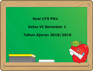 Soal UTS PKn Kelas 6 Semester 1 Terbaru Tahun Ajaran 2018/2019