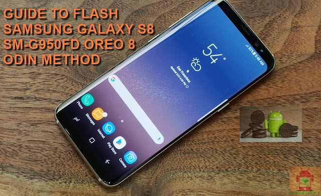 Guide To Flash Samsung Galaxy S8 SM-G950FD Oreo 8.0.0 Odin Method Tested Firmware All Regions
