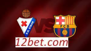 kèo sáng VĐQG Tây Ban Nha: Eibar vs Barcelona (02h45 ngày 23/01/2017)