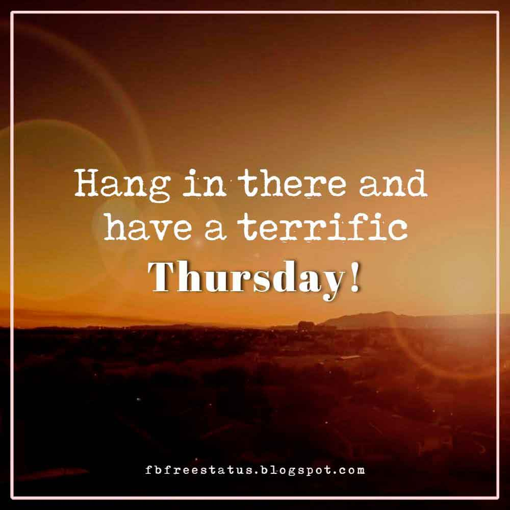 Hang in there and have a terrific Thursday!