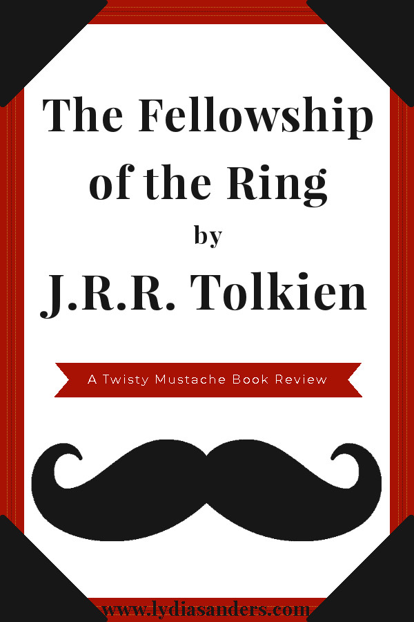 Review of The Fellowship of the Ring by J.R.R. Tolkien | Lydia Sanders #TwistyMustacheReviews