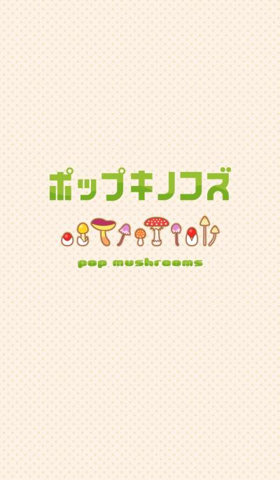 POP MUSHROOMS