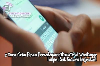 2 Cara Kirim Pesan Percakapan Otomatis di Whatsapp Tanpa Root Secara Terjadwal