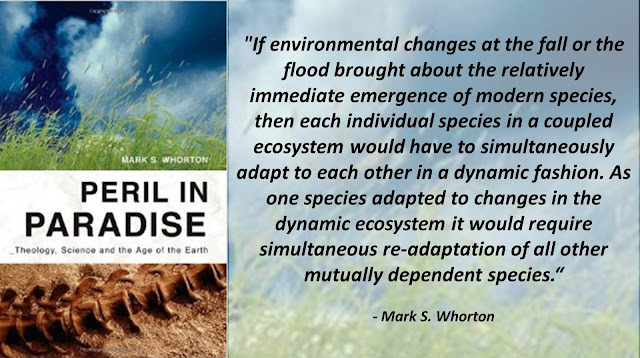 "Quote from Mark Whorton's book ""Peril in Paradise""- ""If environmental changes at the fall or the flood brought about the relatively immediate emergence of modern species, then each individual species in a coupled ecosystem would have to simultaneously adapt to each other in a dynamic fashion. As one species adapted to changes in the dynamic ecosystem it would require simultaneous re-adaptation of all other mutually dependent species.""- #IsGenesisHistory"
