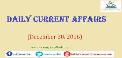 Current affairs : December 30, 2016 for all competitive exams