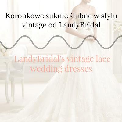 Koronkowe suknie ślubne w stylu vintage od LandyBridal
