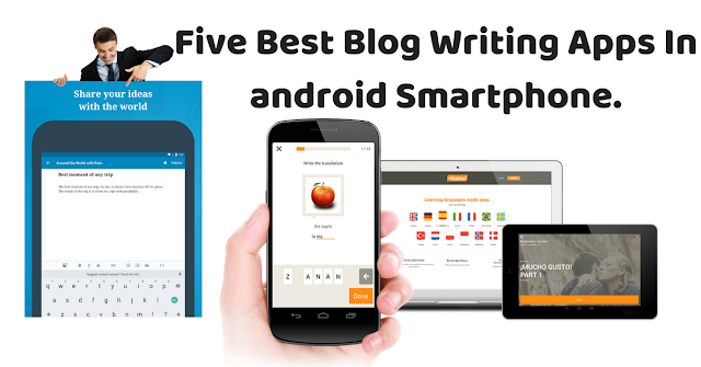 Five Best Blog Writing Apps In android Smartphone.