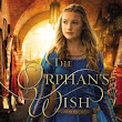 The Orphan's Wish by Melanie Dickerson Review
