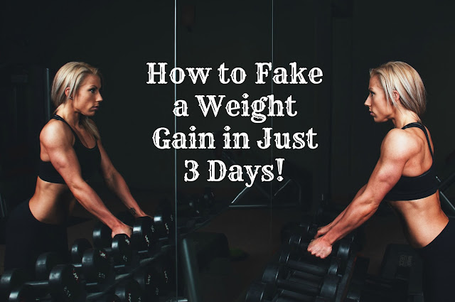 How to fake a weight gain in just 3 days!