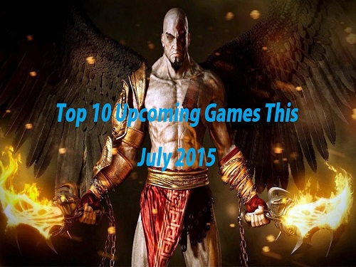 Top 10 Upcoming Games This July 2015 ( PC, PS4, PS3, PS Vita )