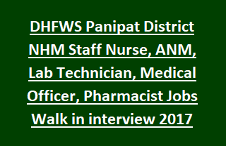 DHFWS Panipat District NHM Staff Nurse, ANM, Lab Technician, Medical Officer, Pharmacist Govt Jobs Recruitment Walk in interview 2017