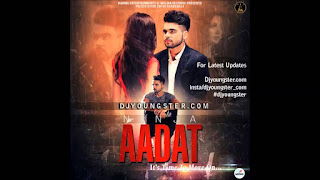 Aadat Full Song Lyrics - NINJA - Parmish Verma