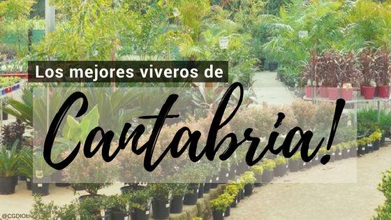 Listado de los Mejores Viveros de la Provincia de Cantabria, España, donde puedes comprar plantas para tus proyectos