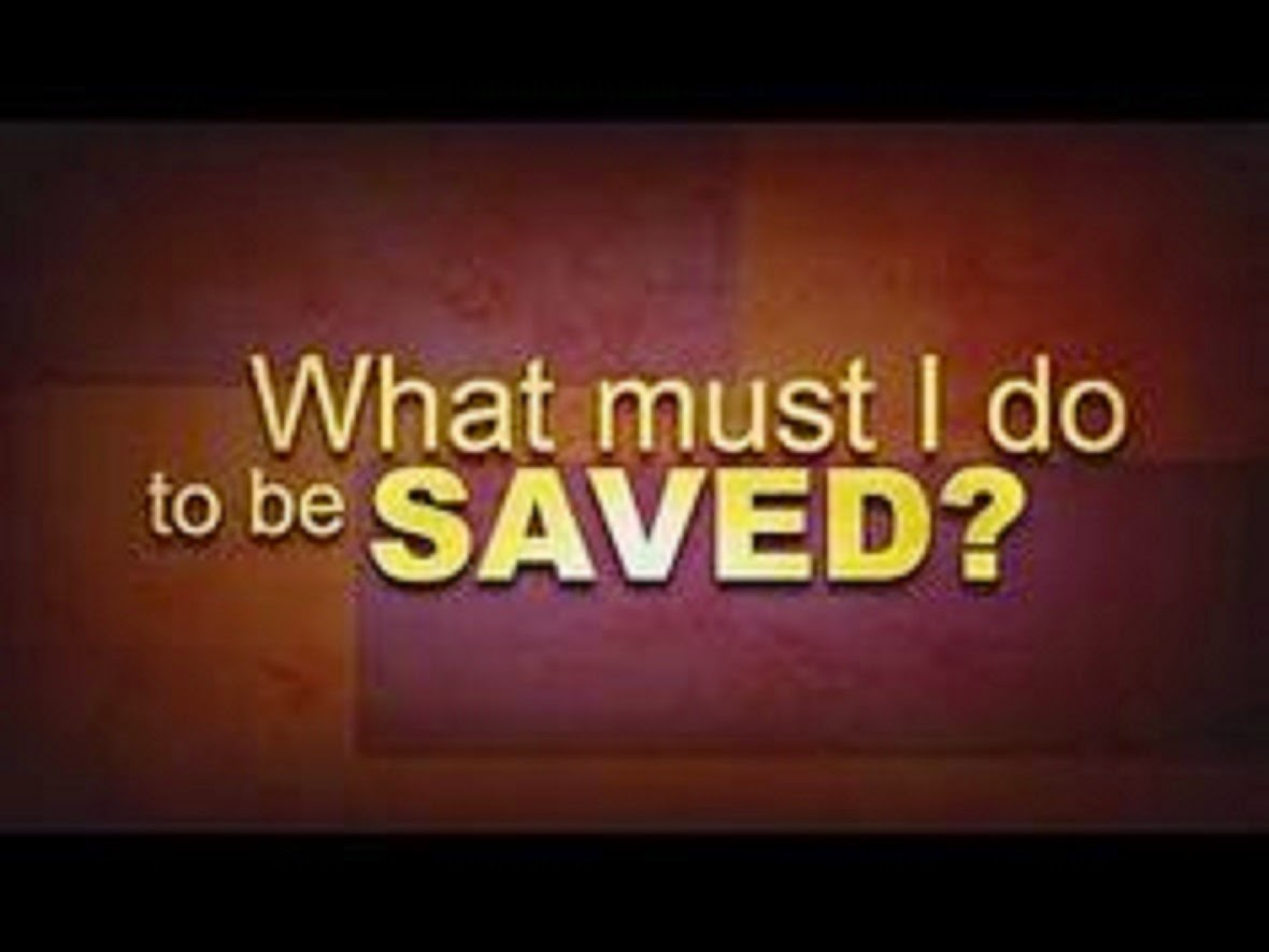 WHAT MUST I DO TO BE SAVED???
