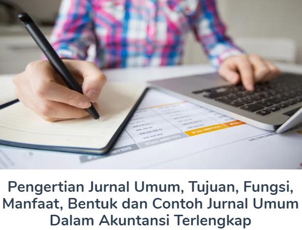 Materi Pengertian Jurnal Umum Beserta Tujuan, Fungsi, Manfaat, Bentuk dan Contoh Jurnal Umum Dalam Akuntansi Terlengkap