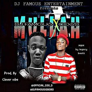 Music: Dj Famous Ft Cos D - Mullah
