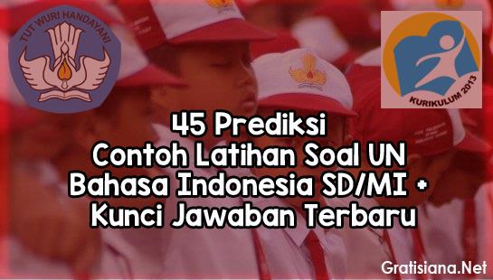 45 Prediksi Contoh Latihan Soal UN Bahasa Indonesia SD/MI + Kunci Jawaban Terbaru