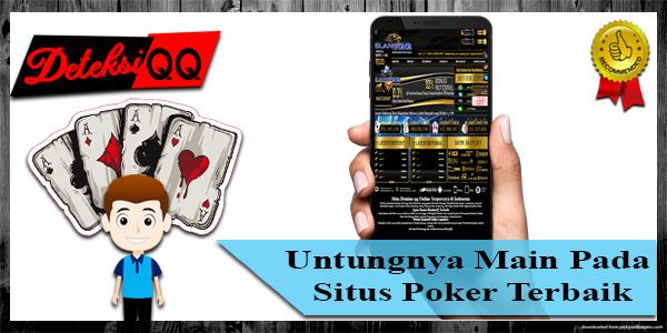 Untungnya Main Pada Situs Poker Terbaik