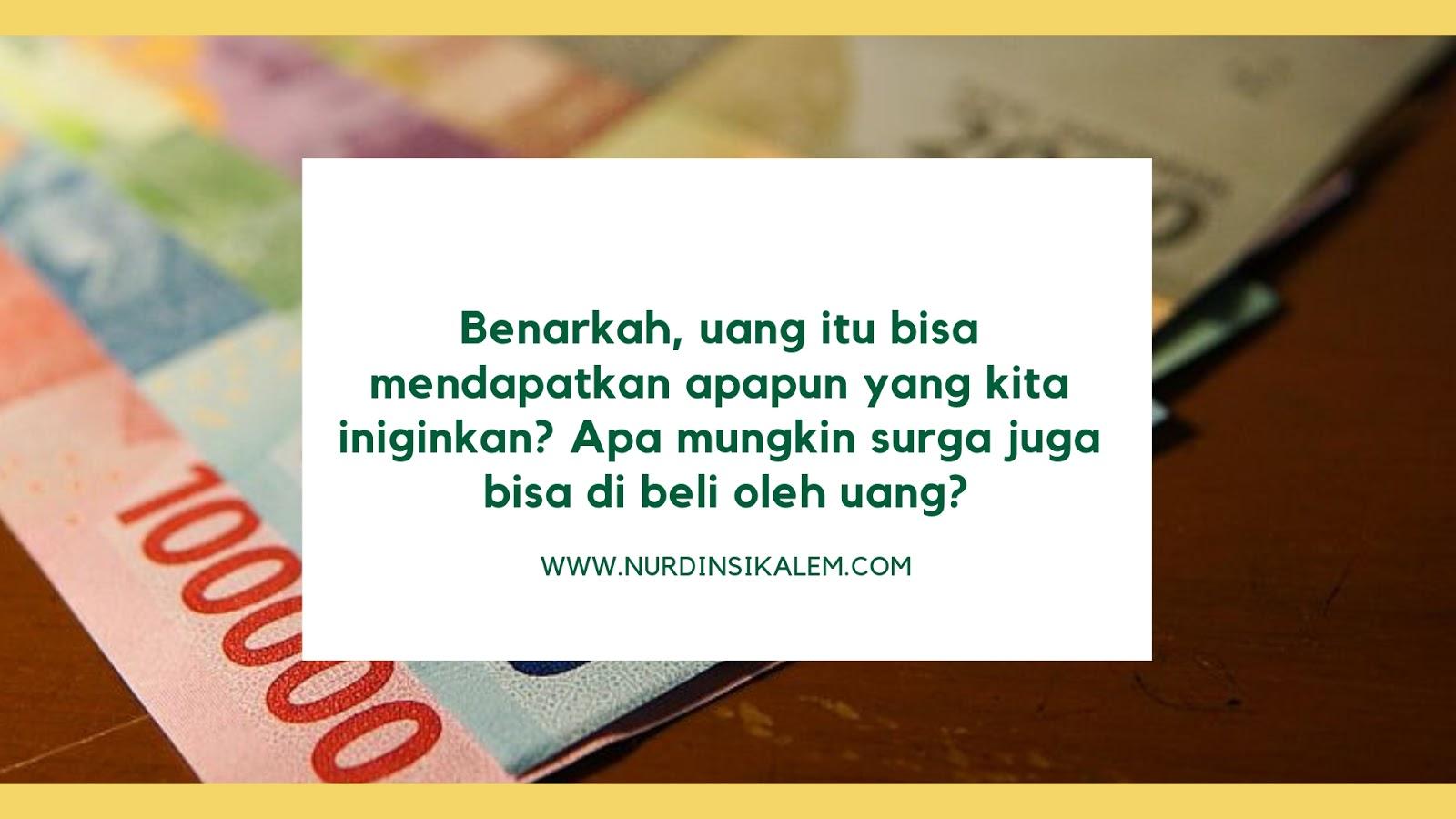 Dengan uang, segalanya akan terpenuhi