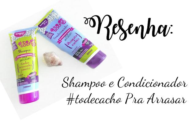 Resenha: Shampoo e Condicionador #todecacho Pra Arrasar