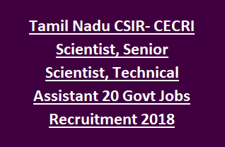 Tamil Nadu CSIR- CECRI Scientist, Senior Scientist, Technical Assistant 20 Govt Jobs Recruitment 2018