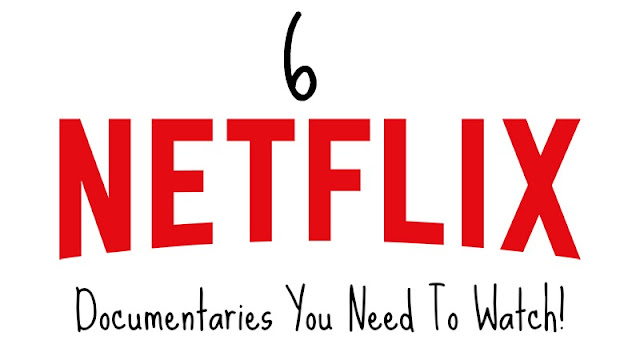 6 Netflix Documentaries You Need To Watch!