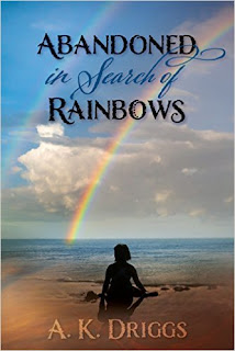 Abandoned in Search of Rainbows - inspirational memoir by A.K. Driggs
