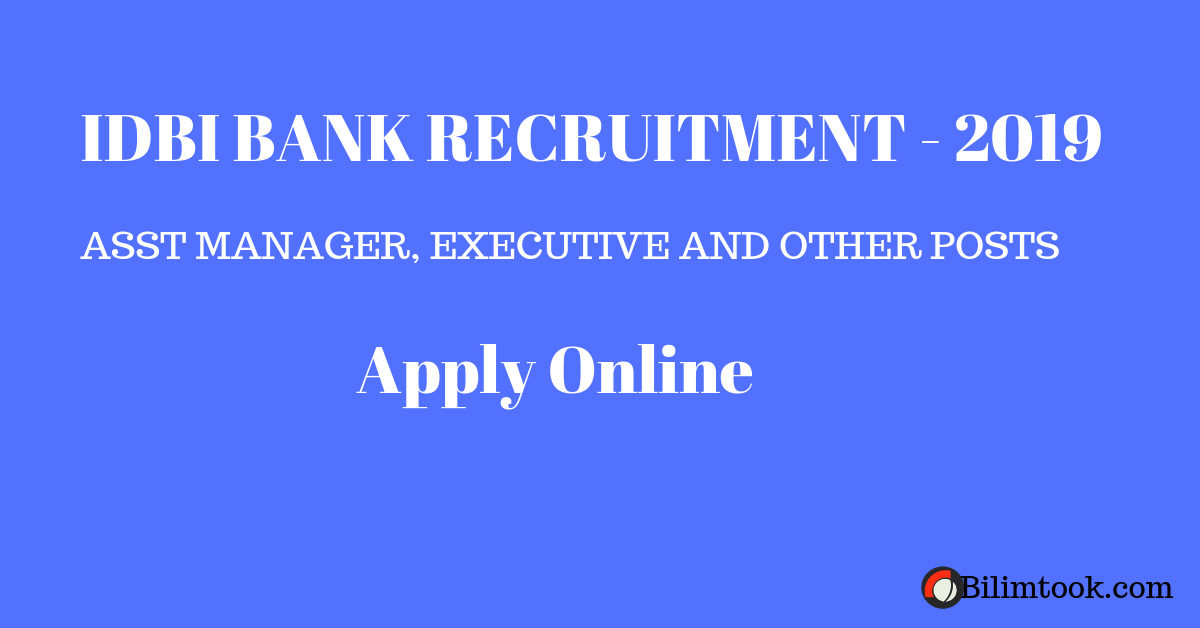 IDBI Bank Recruitment 2019 – Asst Manager, Executive And other posts - Apply Online