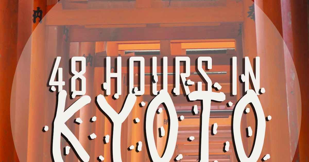 Blonde Daisy Chains: T R A V E L - 48 Hours in Kyoto!