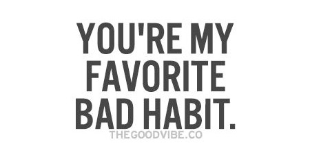 MY BAD HABITS