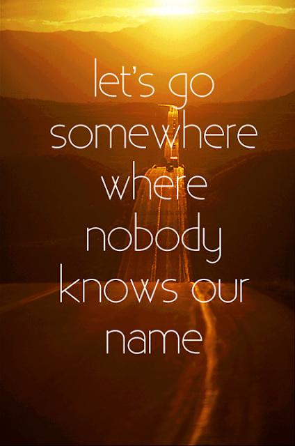 Let's go somewhere where no body knows our name.  Travel Quote Delhi