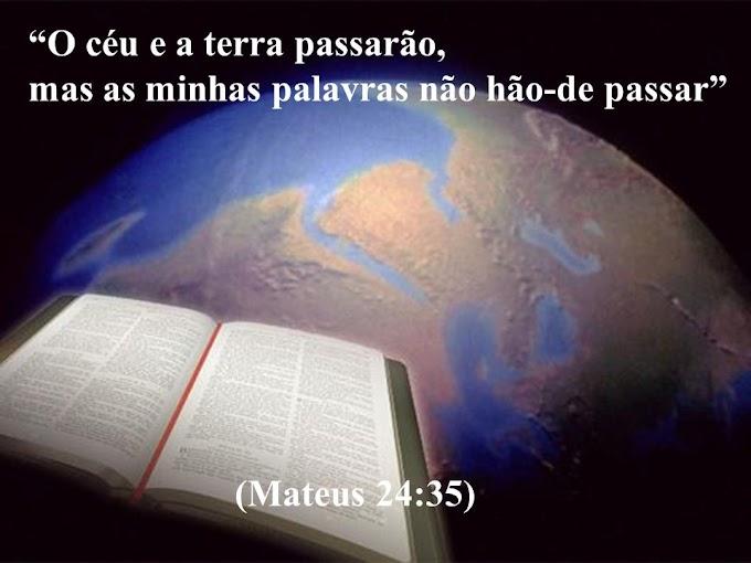 O céu e a terra passarão, mas as minhas palavras não hão de passar. Mateus 24.35 as