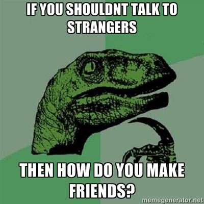 """Talking to Strangers"" -  Philosoraptor"