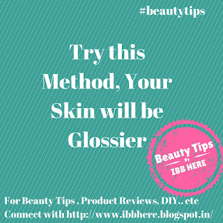 Try this Method, Your Skin will be Glossier - Indian Beauty Blog