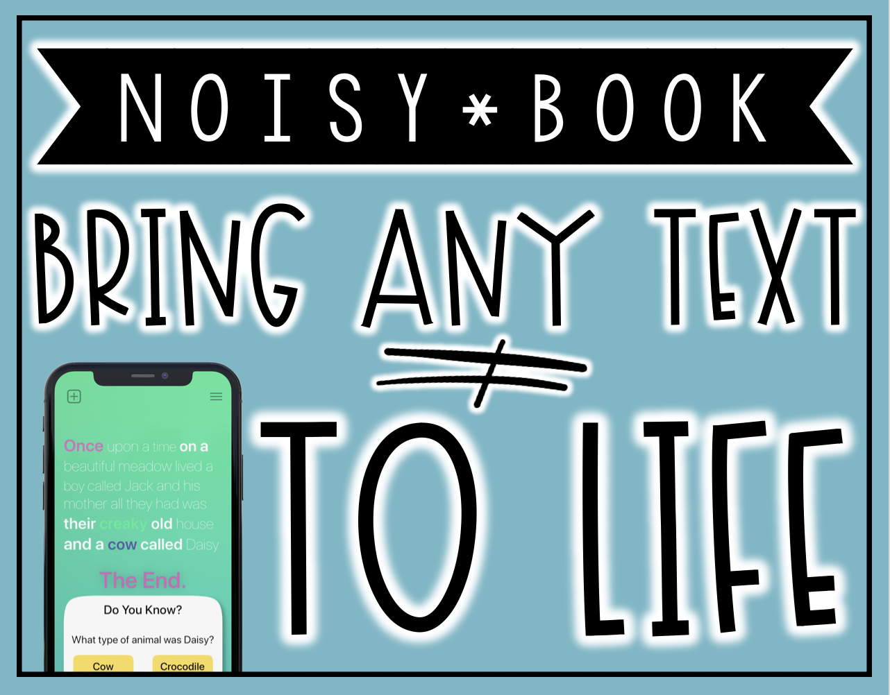 Bring any text to life with the Noisy Books App