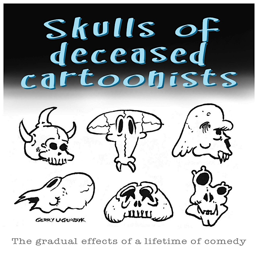 "skulls of dead cartoonists, ""The gradual effects of a lifetime of comedy"". A cartoon by G Lagendyk"