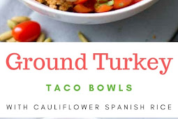Ground Turkey Taco Bowls with Cauliflower Spanish Rice