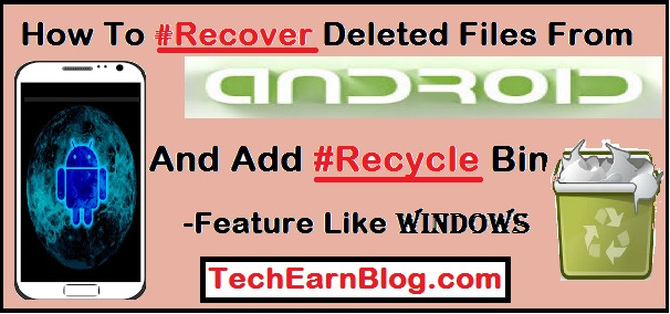 TechEarnBlog- Recover Deleted data from Android