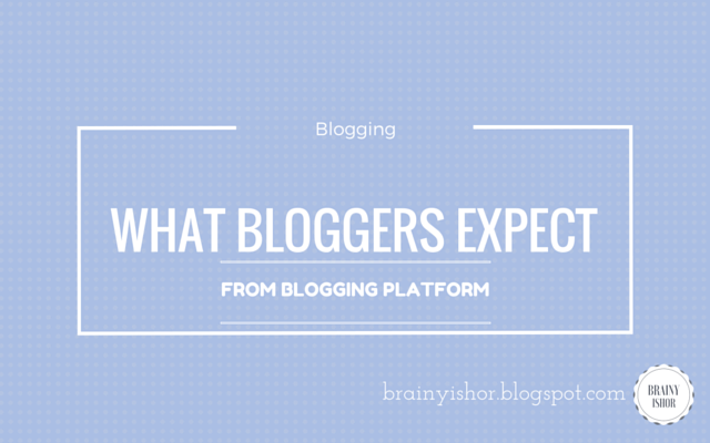 What Bloggers Expect from Blogging Platform