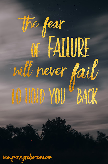 The fear of failure will never fail to hold you back.