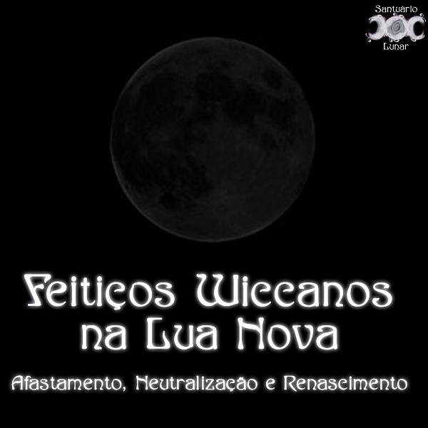 Feitiços Wiccanos na Lua Nova: Afastamento, Neutralização e Renascimento
