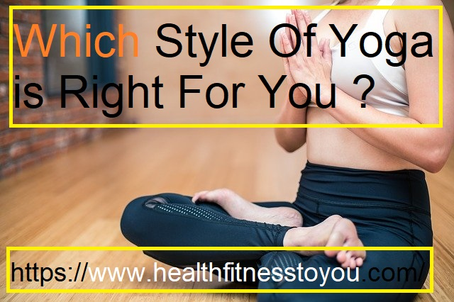 Which Style Of Yoga is Right For You ?