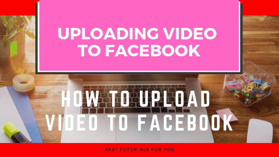 How To Upload A Video To Facebook<br/>