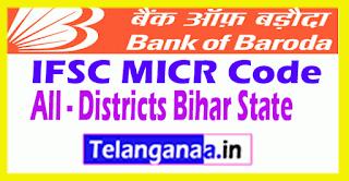 Bank of Baroda IFSC MICR Code All Districts Bihar State