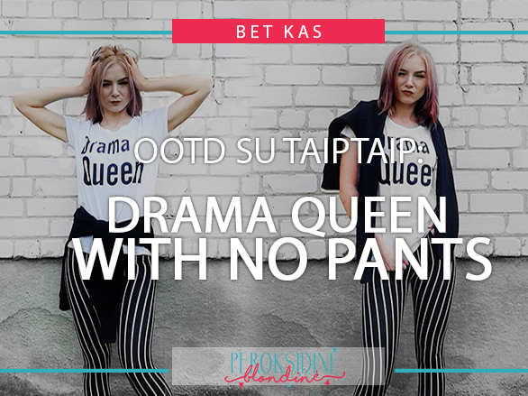 OOTD SU TAIPTAIP: DRAMA QUEEN WITH NO PANTS