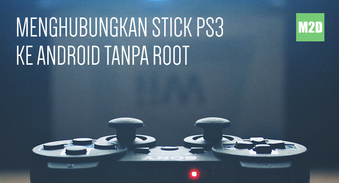 Menghubungkan Stick PS3 ke Android Tanpa Root
