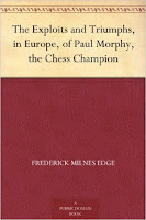 The Exploits and Triumphs, in Europe, of Paul Morphy, the Chess Champion by Edge