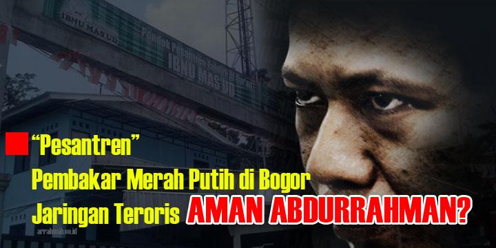 PAKAR: Pesantren Pembakar 'Merah Putih' Di Bogor Terindikasi Jaringan Gembong ISIS Aman Abdurrahman