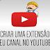 Como Criar uma Extensão Para seu Canal no Youtube